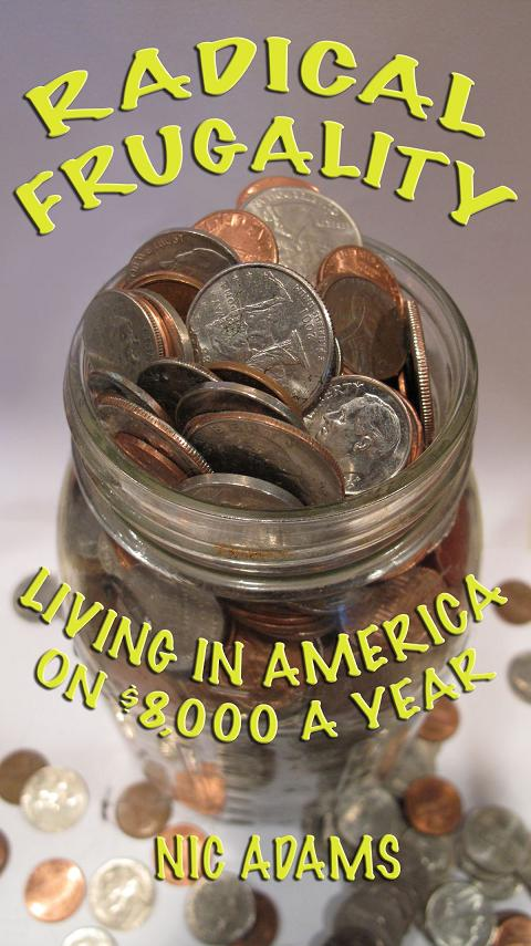 Radical Frugality: Living in America on $8,000 a Year